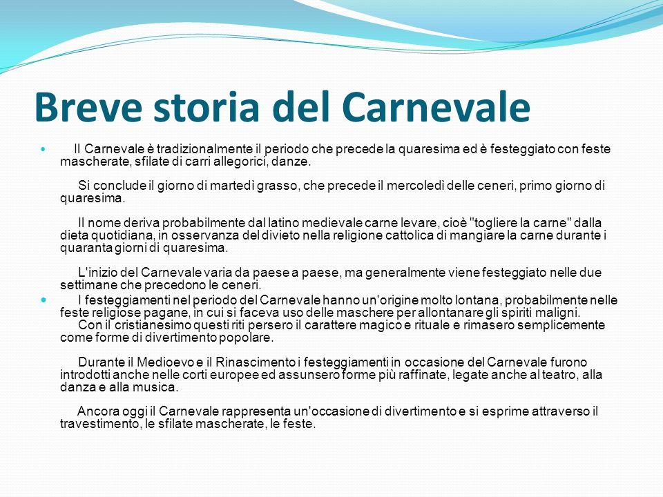Breve storia del Carnevale Il Carnevale è tradizionalmente il periodo che precede la quaresima ed è festeggiato con feste mascherate, sfilate di carri