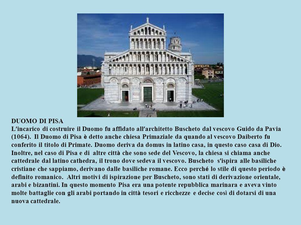 DUOMO DI PISA L ' incarico di costruire il Duomo fu affidato all ' architetto Buscheto dal vescovo Guido da Pavia (1064). Il Duomo di Pisa è detto anc
