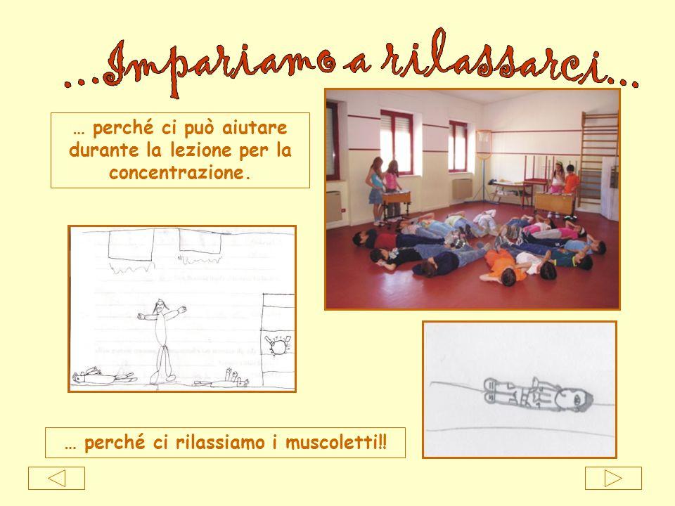 … perché ci rilassiamo i muscoletti!! … perché ci può aiutare durante la lezione per la concentrazione.
