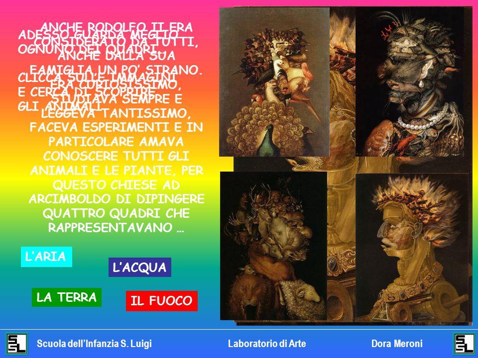 Scuola dell'Infanzia S. LuigiLaboratorio di ArteDora Meroni UNA PERSONA CHE VIVEVA ALLA CORTE DELL'IMPERATORE RODOLFO II HA RACCONTATO CHE L'IMPERATOR