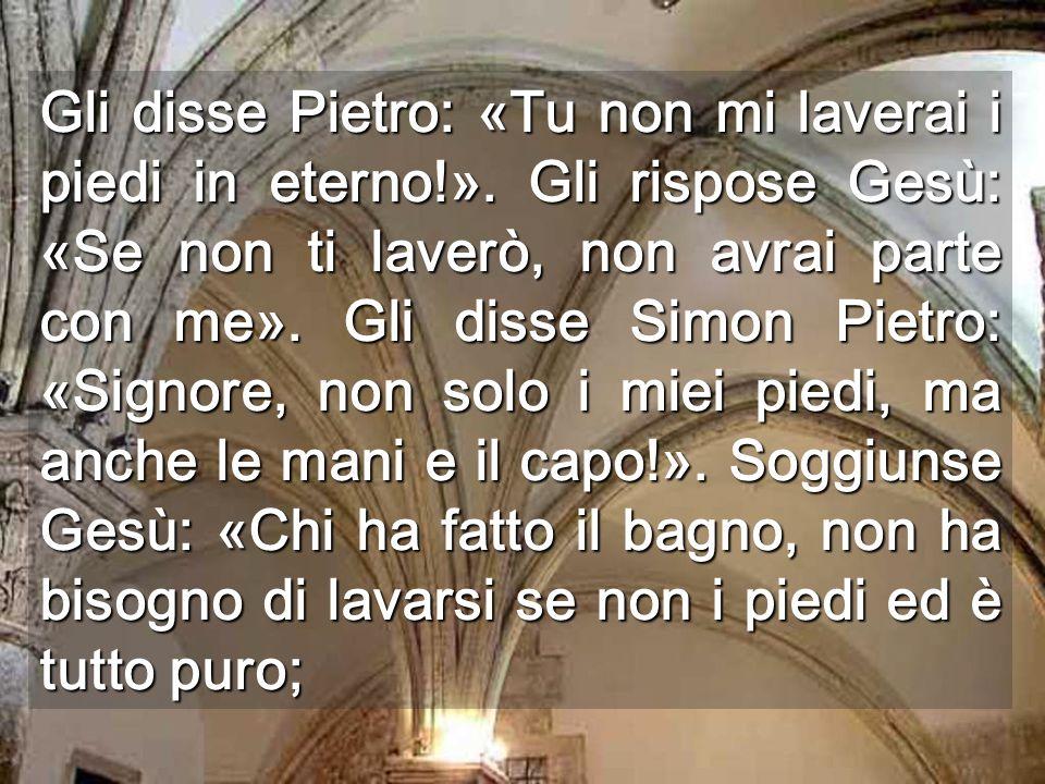 Gli disse Pietro: «Tu non mi laverai i piedi in eterno!».