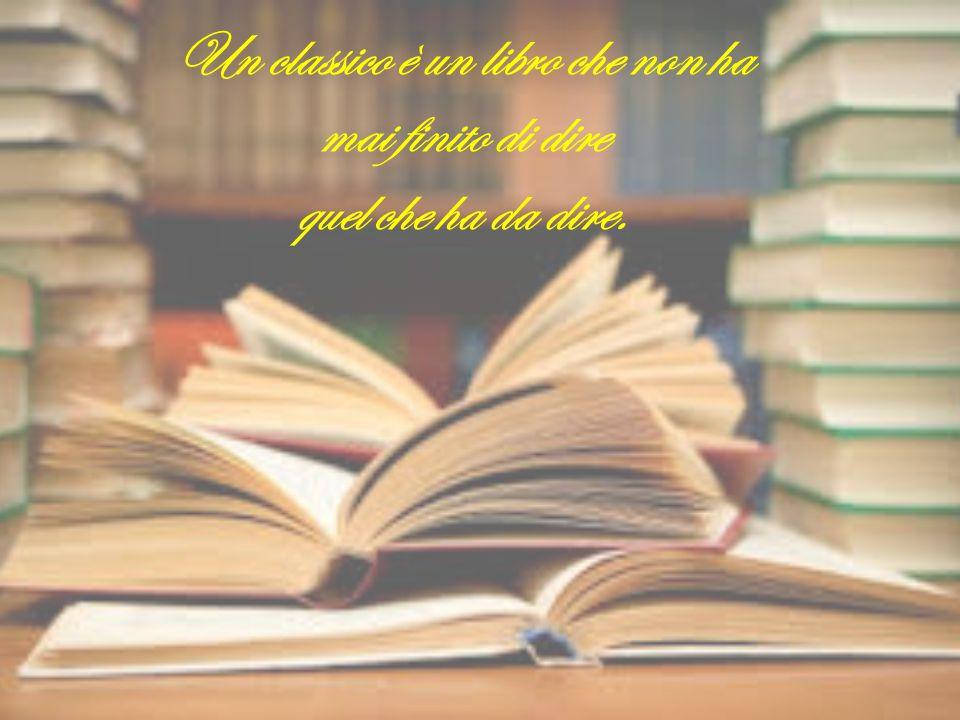 Un classico è un libro che non ha mai finito di dire quel che ha da dire.