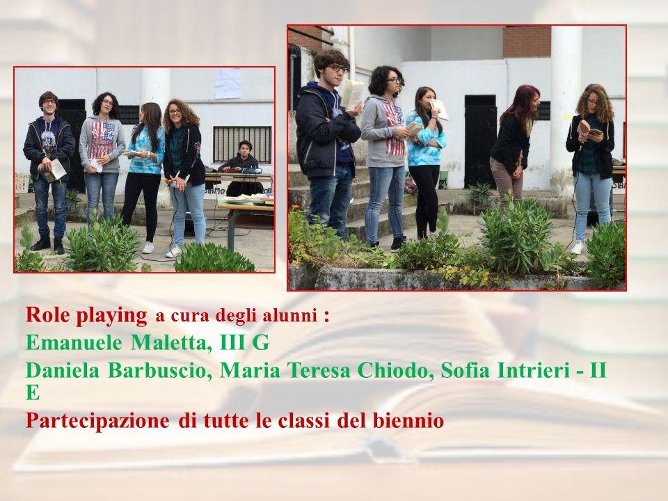 Role playing a cura degli alunni : Emanuele Maletta, III G Daniela Barbuscio, Maria Teresa Chiodo, Sofia Intrieri - II E Partecipazione di tutte le classi del biennio