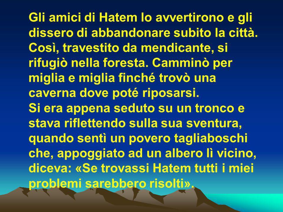 Gli amici di Hatem lo avvertirono e gli dissero di abbandonare subito la città. Così, travestito da mendicante, si rifugiò nella foresta. Camminò per