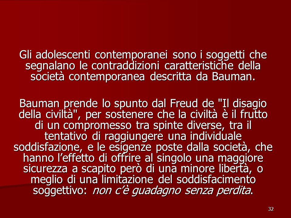 32 Gli adolescenti contemporanei sono i soggetti che segnalano le contraddizioni caratteristiche della società contemporanea descritta da Bauman.