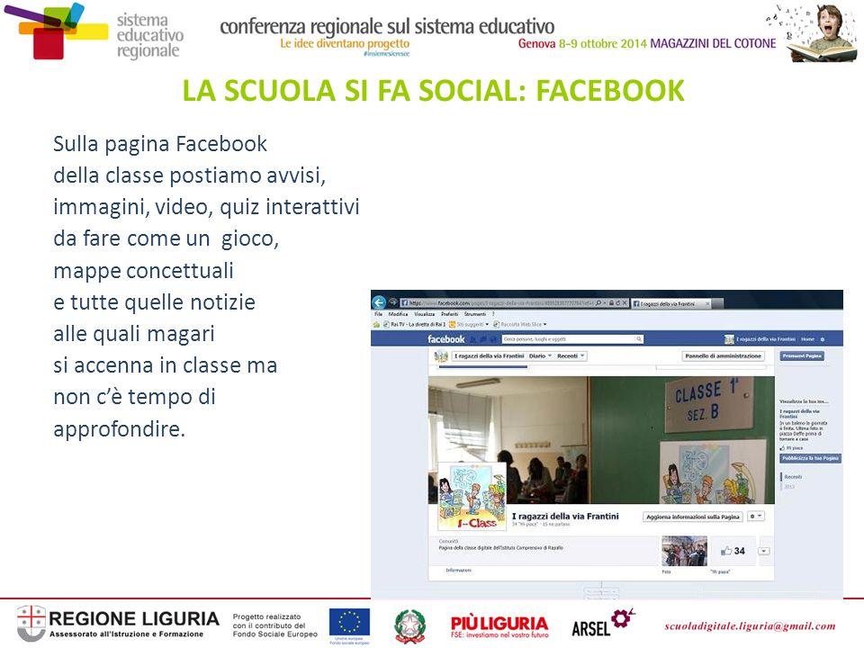 LA SCUOLA SI FA SOCIAL: FACEBOOK Sulla pagina Facebook della classe postiamo avvisi, immagini, video, quiz interattivi da fare come un gioco, mappe co