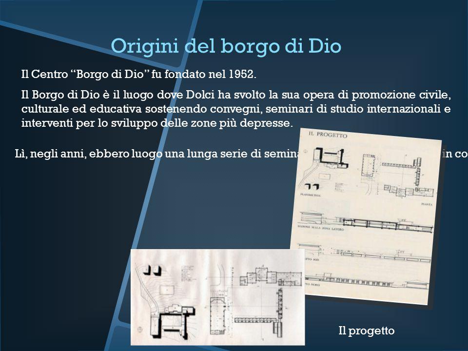 """Origini del borgo di Dio Il Centro """"Borgo di Dio"""" fu fondato nel 1952. Il Borgo di Dio è il luogo dove Dolci ha svolto la sua opera di promozione civi"""