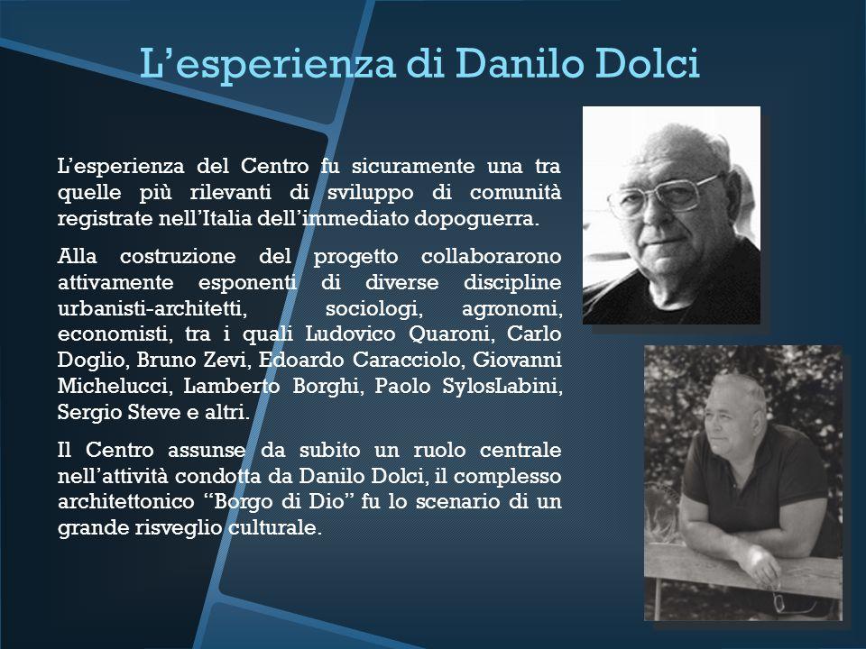 L'esperienza di Danilo Dolci L'esperienza del Centro fu sicuramente una tra quelle più rilevanti di sviluppo di comunità registrate nell'Italia dell'i