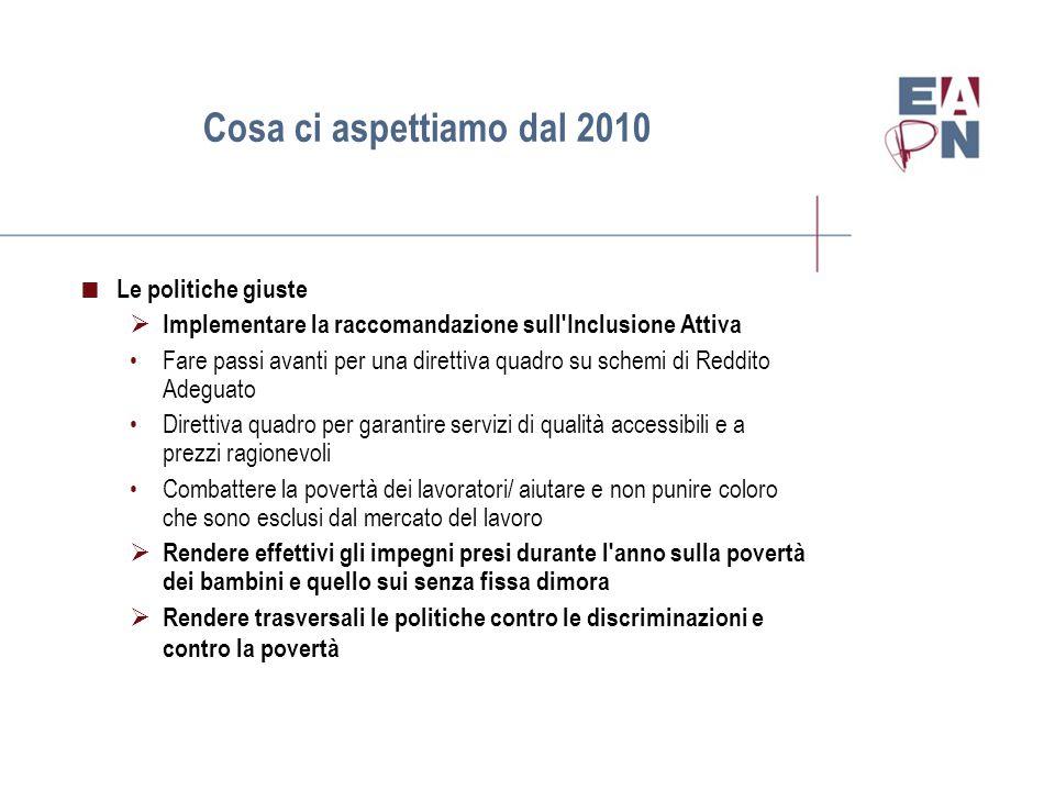 Cosa ci aspettiamo dal 2010  Le politiche giuste  Implementare la raccomandazione sull'Inclusione Attiva Fare passi avanti per una direttiva quadro