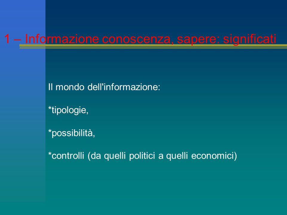 Il mondo dell informazione: *tipologie, *possibilità, *controlli (da quelli politici a quelli economici) & 1 - Informazione, con 1 – Informazione conoscenza, sapere: significati