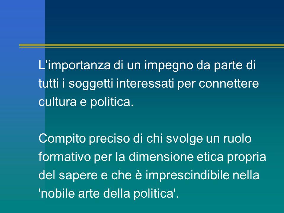 L importanza di un impegno da parte di tutti i soggetti interessati per connettere cultura e politica.