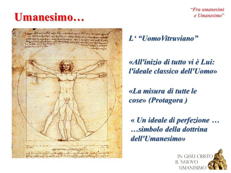 """""""Fra umanesimi e Umanesimo"""" Umanesimo… «La misura di tutte le cose» (Protagora ) « Un ideale di perfezione … …simbolo della dottrina dell'Umanesimo» «"""