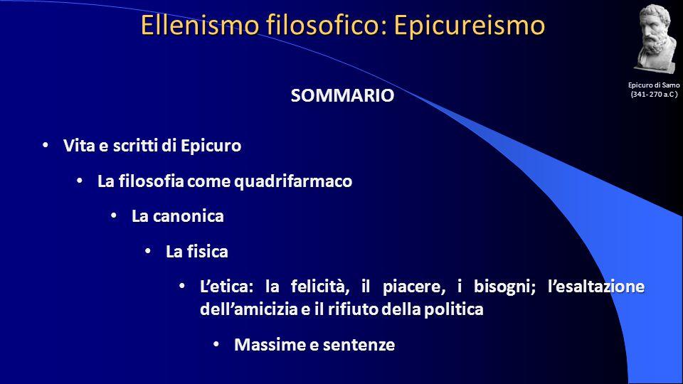 Ellenismo filosofico: Epicureismo Epicuro di Samo (341- 270 a.C ) SOMMARIO Vita e scritti di Epicuro Vita e scritti di Epicuro La filosofia come quadr