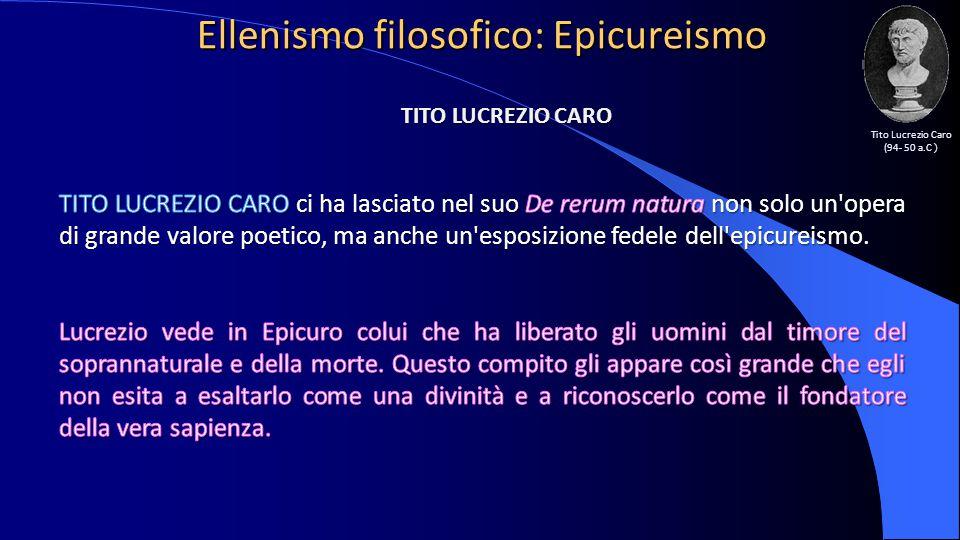 Ellenismo filosofico: Epicureismo Tito Lucrezio Caro (94- 50 a.C )