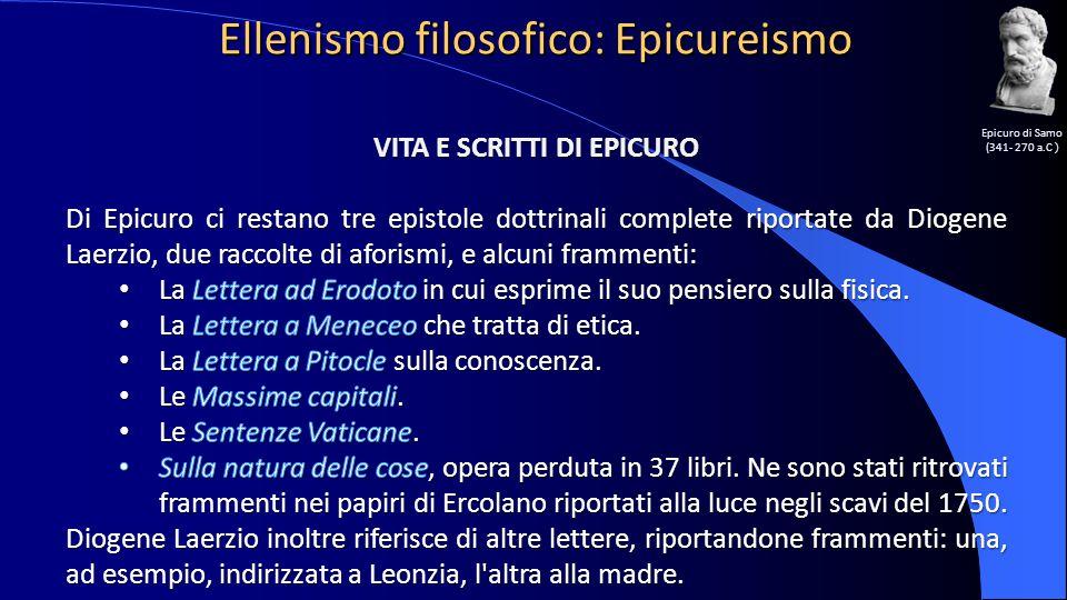 Ellenismo filosofico: Epicureismo Epicuro di Samo (341- 270 a.C )