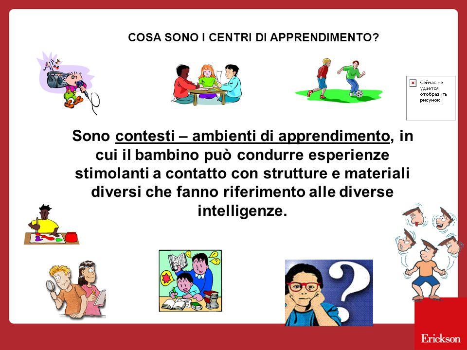 COSA SONO I CENTRI DI APPRENDIMENTO? Sono contesti – ambienti di apprendimento, in cui il bambino può condurre esperienze stimolanti a contatto con st