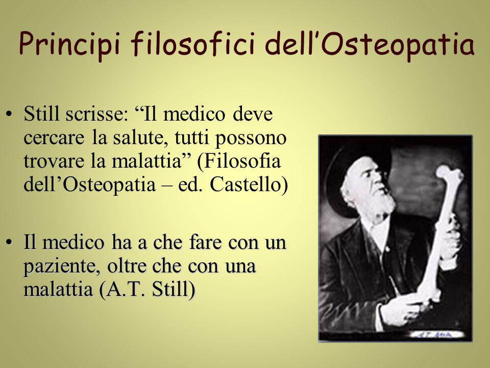 Principi filosofici dell'Osteopatia Still scrisse: Il medico deve cercare la salute, tutti possono trovare la malattia (Filosofia dell'Osteopatia – ed.