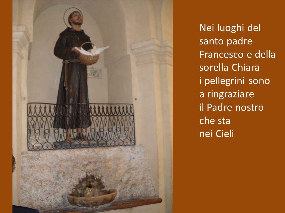 Nei luoghi del santo padre Francesco e della sorella Chiara i pellegrini sono a ringraziare il Padre nostro che sta nei Cieli