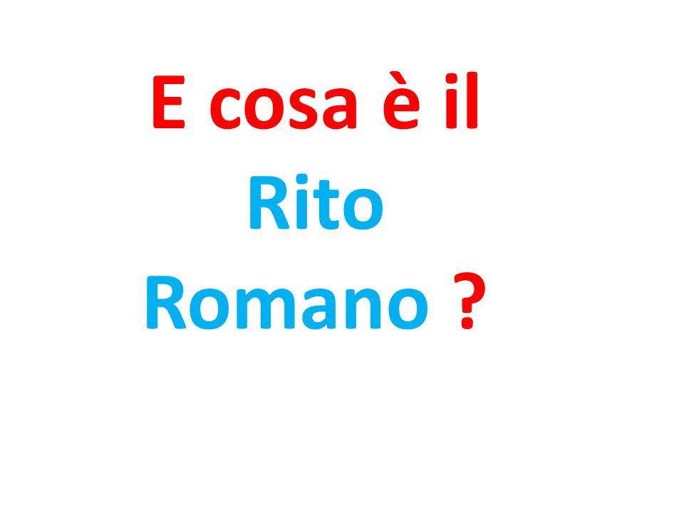 E cosa è il Rito Romano ?