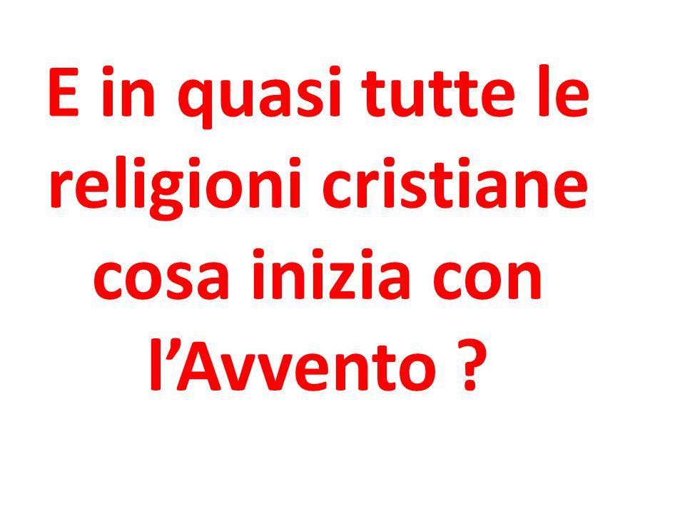 E in quasi tutte le religioni cristiane cosa inizia con l'Avvento ?