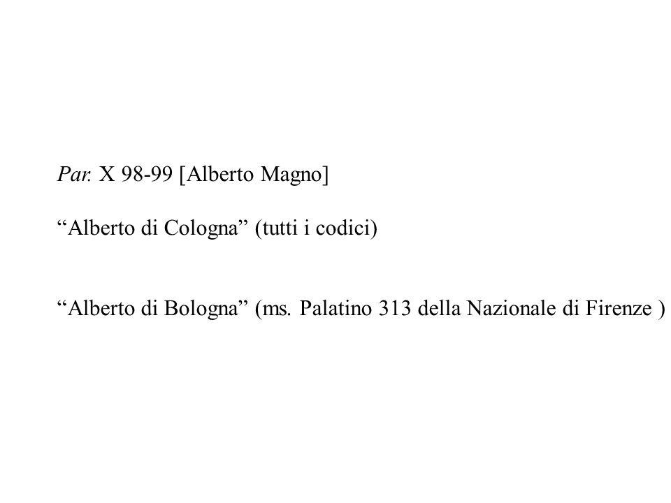 """Par. X 98-99 [Alberto Magno] """"Alberto di Cologna"""" (tutti i codici) """"Alberto di Bologna"""" (ms. Palatino 313 della Nazionale di Firenze )"""