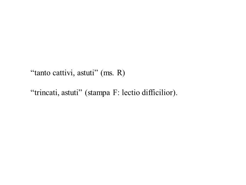"""""""tanto cattivi, astuti"""" (ms. R) """"trincati, astuti"""" (stampa F: lectio difficilior)."""