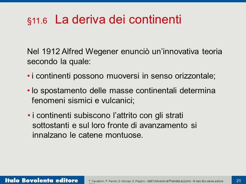 T. Cavattoni, F. Fantini, S. Monesi, S. Piazzini - dall'Universo al Pianeta azzurro - © Italo Bovolenta editore 2010 21 Nel 1912 Alfred Wegener enunci