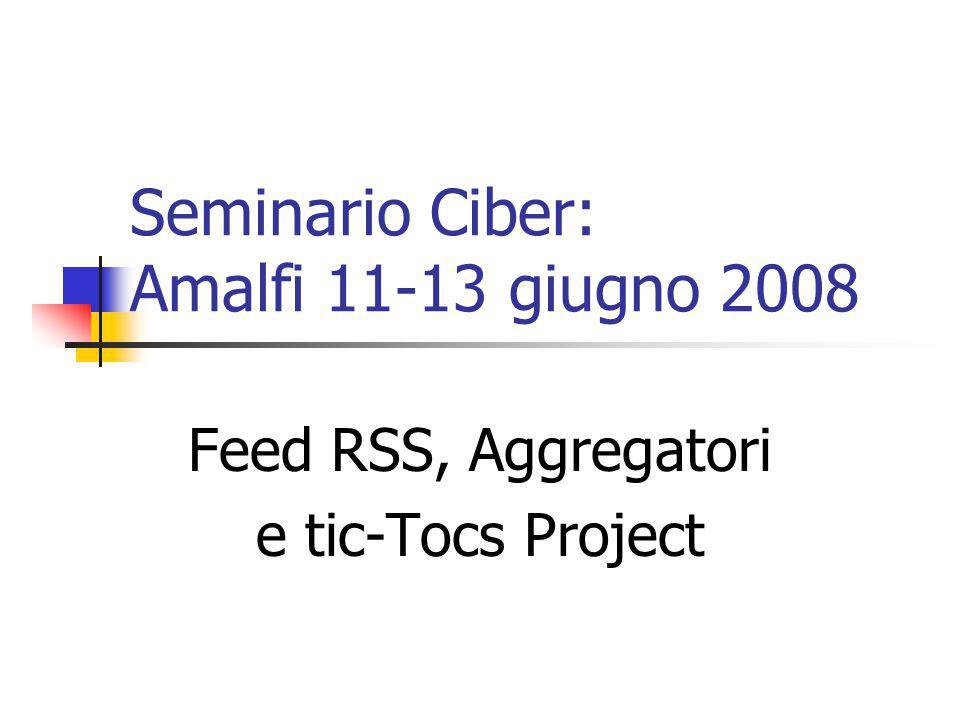 Seminario Ciber: Amalfi 11-13 giugno 2008 Feed RSS, Aggregatori e tic-Tocs Project