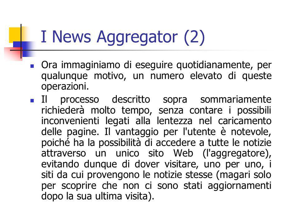 I News Aggregator (2) Ora immaginiamo di eseguire quotidianamente, per qualunque motivo, un numero elevato di queste operazioni.