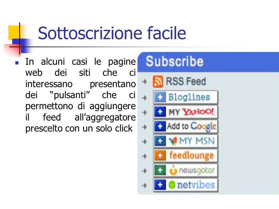 Sottoscrizione facile In alcuni casi le pagine web dei siti che ci interessano presentano dei pulsanti che ci permettono di aggiungere il feed all'aggregatore prescelto con un solo click
