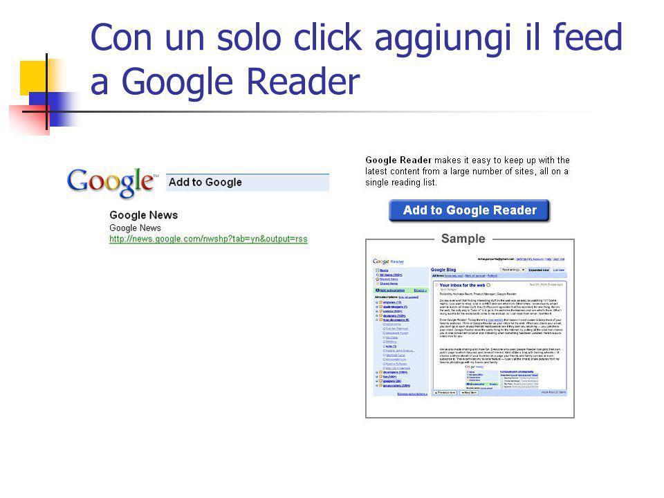 Con un solo click aggiungi il feed a Google Reader