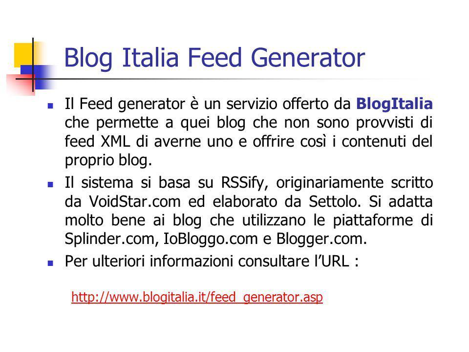 Blog Italia Feed Generator Il Feed generator è un servizio offerto da BlogItalia che permette a quei blog che non sono provvisti di feed XML di averne uno e offrire così i contenuti del proprio blog.
