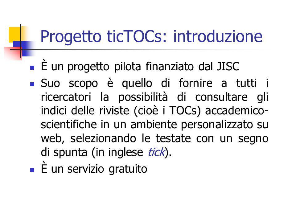 Progetto ticTOCs: introduzione È un progetto pilota finanziato dal JISC Suo scopo è quello di fornire a tutti i ricercatori la possibilità di consulta