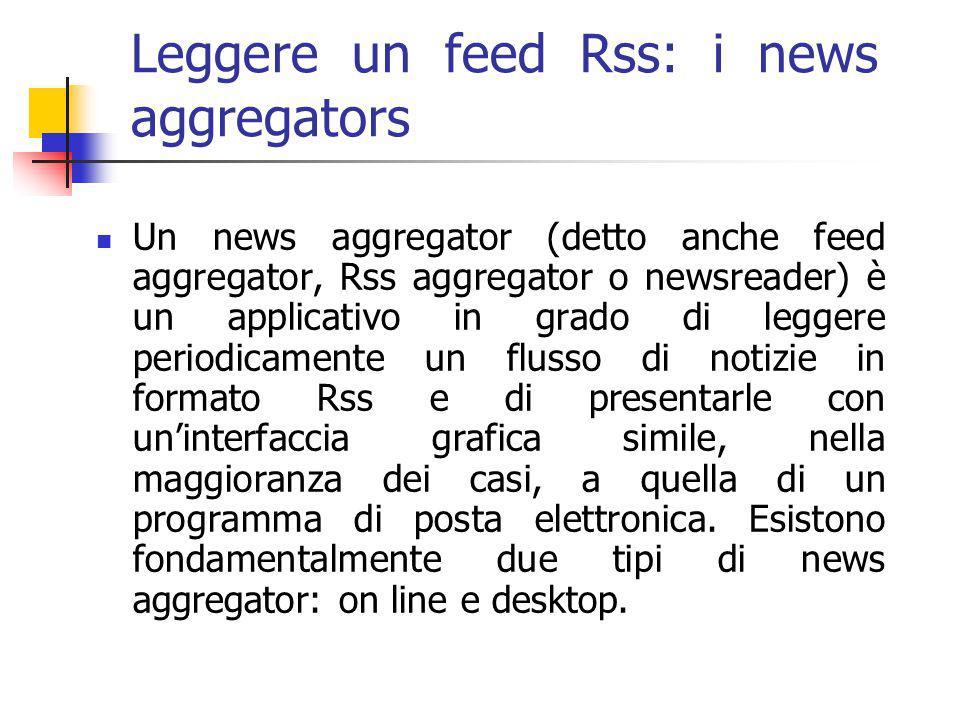 L'utente muove e dà scacco matto al web in due mosse (o giù di lì) 2ªmossa: Per aggiungere i feed al vostro aggregatore dovete avere il link feed del sito che vi interessa.