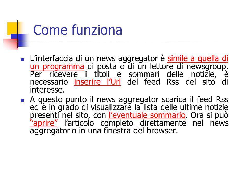 Come funziona L'interfaccia di un news aggregator è simile a quella di un programma di posta o di un lettore di newsgroup. Per ricevere i titoli e som