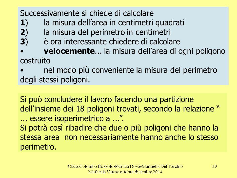 Clara Colombo Bozzolo-Patrizia Dova-Marinella Del Torchio Mathesis Varese ottobre-dicembre 2014 19 Successivamente si chiede di calcolare 1)la misura