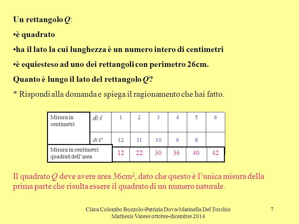 Clara Colombo Bozzolo-Patrizia Dova-Marinella Del Torchio Mathesis Varese ottobre-dicembre 2014 7 Un rettangolo Q: è quadrato ha il lato la cui lunghe