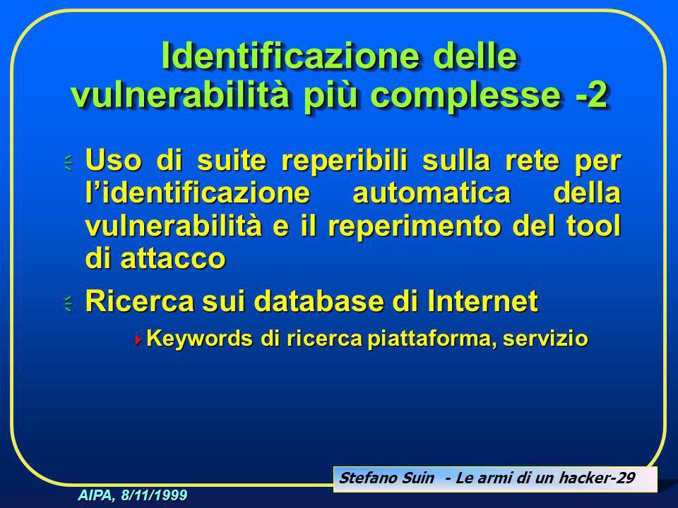 Stefano Suin - Le armi di un hacker-29 AIPA, 8/11/1999 Identificazione delle vulnerabilità più complesse -2  Uso di suite reperibili sulla rete per l