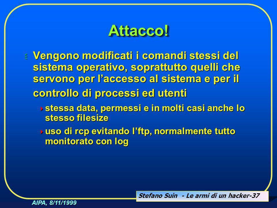 Stefano Suin - Le armi di un hacker-37 AIPA, 8/11/1999 Attacco!Attacco!  Vengono modificati i comandi stessi del sistema operativo, soprattutto quell
