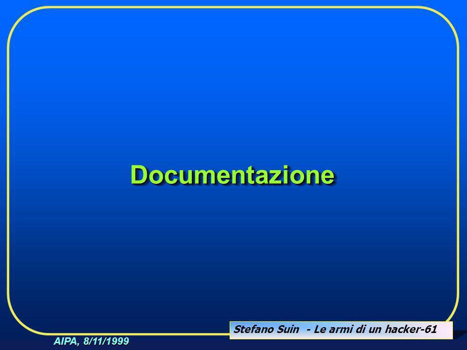 Stefano Suin - Le armi di un hacker-61 AIPA, 8/11/1999 DocumentazioneDocumentazione