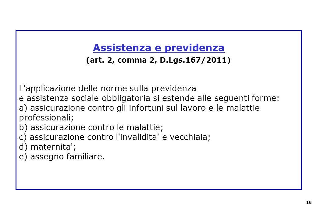 Assistenza e previdenza (art. 2, comma 2, D.Lgs.167/2011) L'applicazione delle norme sulla previdenza e assistenza sociale obbligatoria si estende all