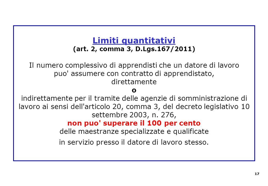 Limiti quantitativi (art. 2, comma 3, D.Lgs.167/2011) Il numero complessivo di apprendisti che un datore di lavoro puo' assumere con contratto di appr