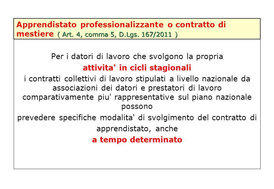 ( Art. 4, comma 5, D.Lgs. 167/2011 ) Apprendistato professionalizzante o contratto di mestiere ( Art. 4, comma 5, D.Lgs. 167/2011 ) Per i datori di la