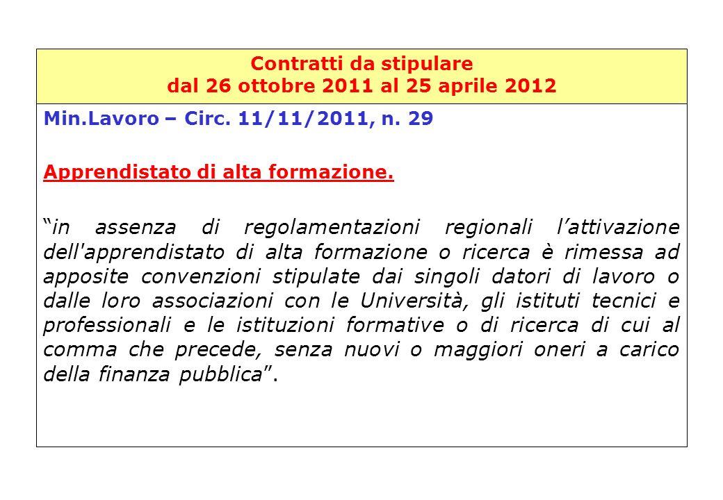 """Contratti da stipulare dal 26 ottobre 2011 al 25 aprile 2012 Min.Lavoro – Circ. 11/11/2011, n. 29 Apprendistato di alta formazione. """"in assenza di reg"""