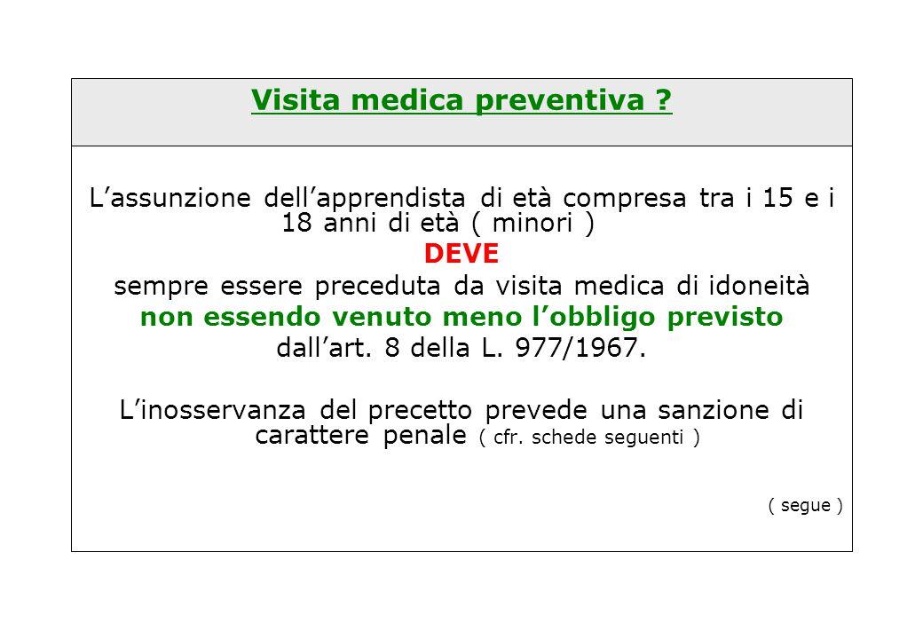 Visita medica preventiva ? L'assunzione dell'apprendista di età compresa tra i 15 e i 18 anni di età ( minori ) DEVE sempre essere preceduta da visita