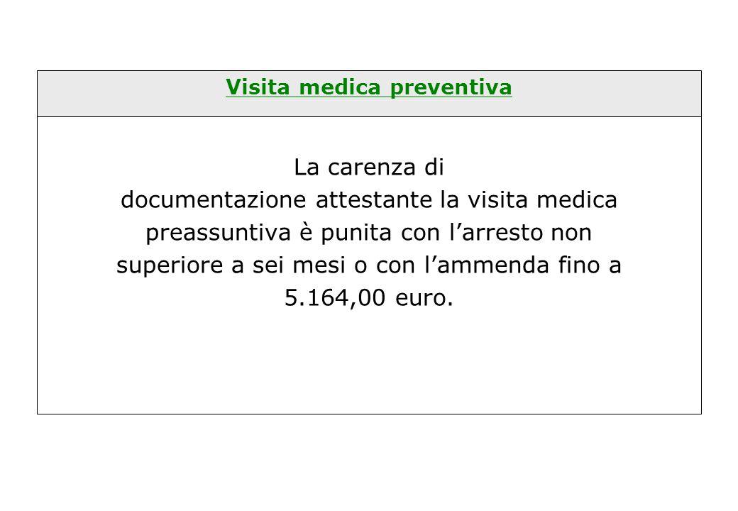 Visita medica preventiva La carenza di documentazione attestante la visita medica preassuntiva è punita con l'arresto non superiore a sei mesi o con l