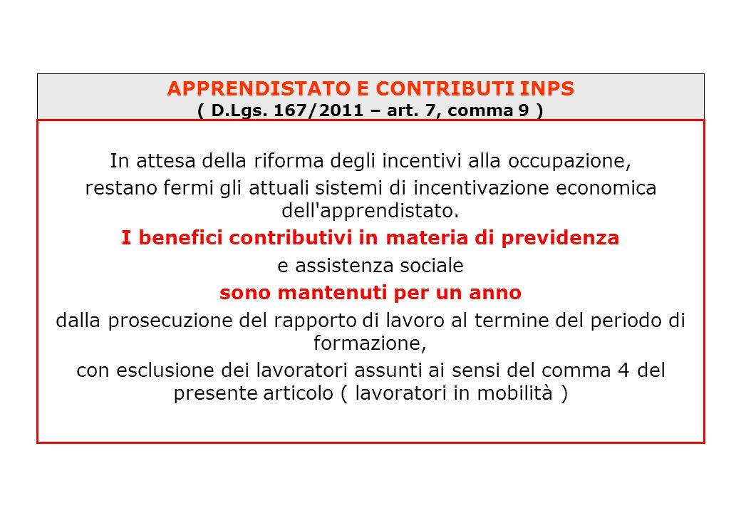 APPRENDISTATO E CONTRIBUTI INPS ( D.Lgs. 167/2011 – art. 7, comma 9 ) In attesa della riforma degli incentivi alla occupazione, restano fermi gli attu