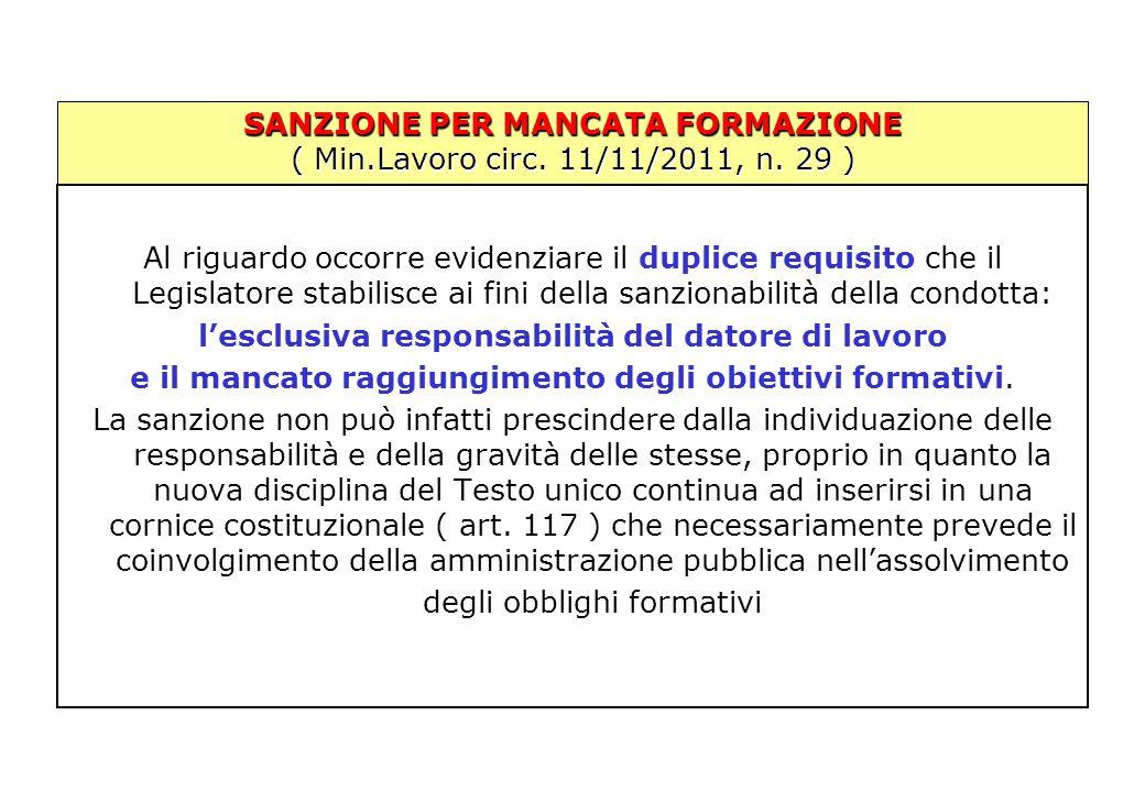 SANZIONE PER MANCATA FORMAZIONE ( Min.Lavoro circ. 11/11/2011, n. 29 ) Al riguardo occorre evidenziare il duplice requisito che il Legislatore stabili
