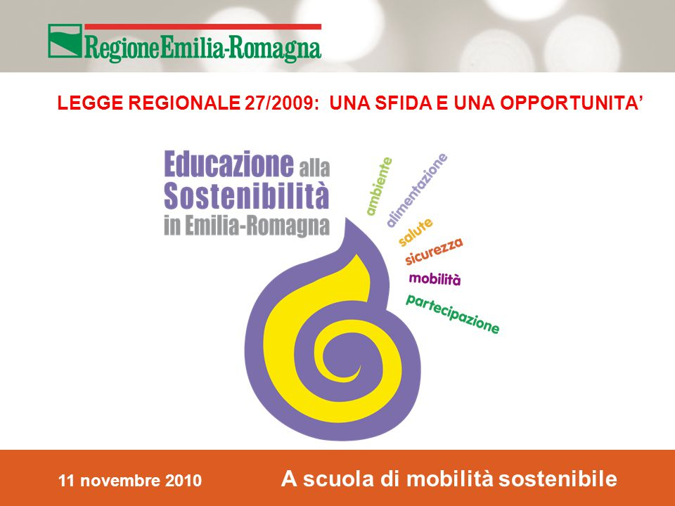 11 novembre 2010 A scuola di mobilità sostenibile LEGGE REGIONALE 27/2009: UNA SFIDA E UNA OPPORTUNITA'