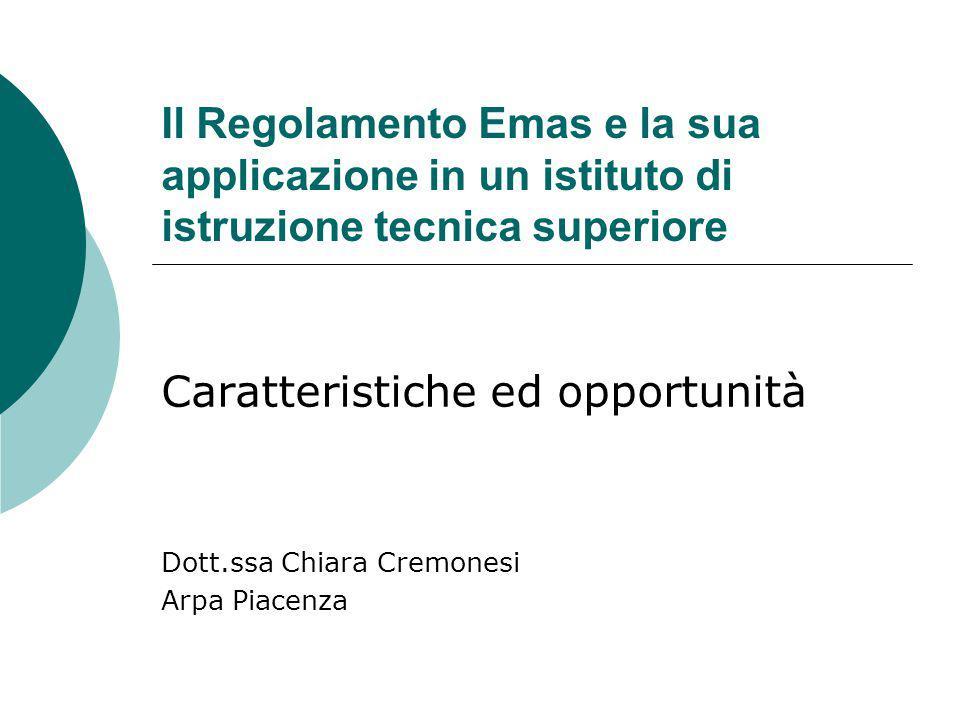 Il Regolamento Emas e la sua applicazione in un istituto di istruzione tecnica superiore Caratteristiche ed opportunità Dott.ssa Chiara Cremonesi Arpa